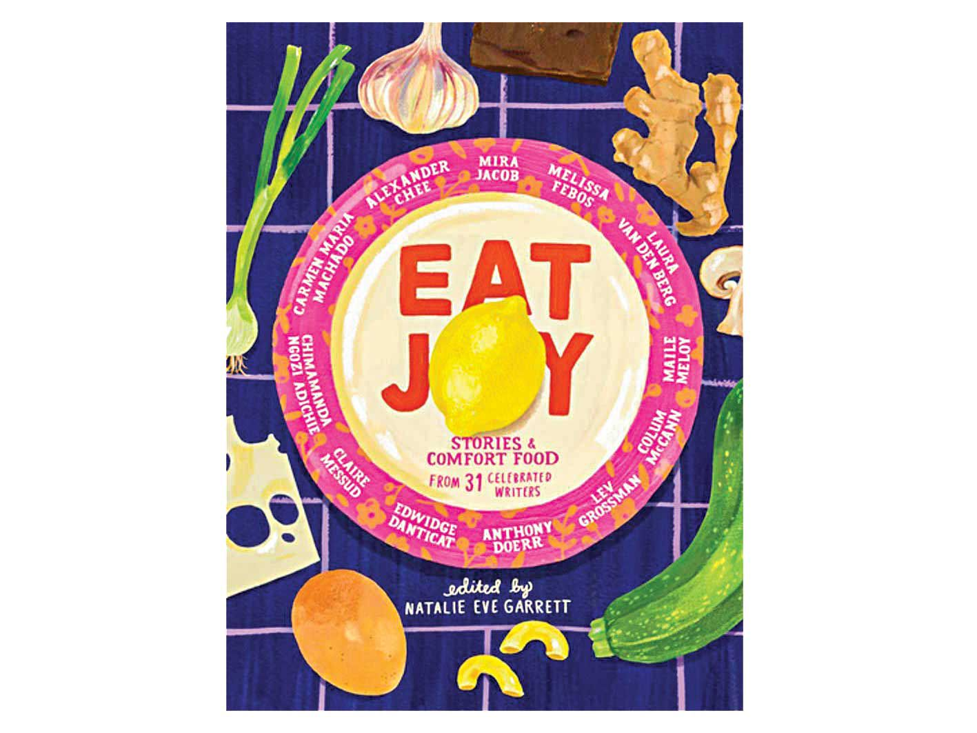 <em>Eat Joy</em> is a collection of essays and recipes from 31 of our favorite writers.